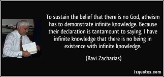 quote-to-sustain-the-belief-that-there-is-no-god-atheism-has-to-demonstrate-infinite-knowledge-because-ravi-zacharias-357332